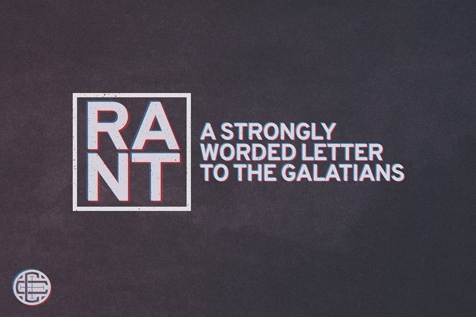 RANT: A Strongly Worded Letter to the Galatians
