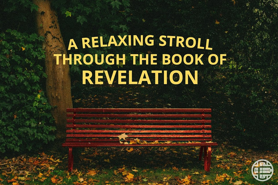 A Relaxing Stroll Through the Book of Revelation
