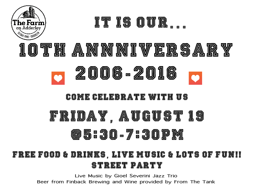 Let's celebrate our BIG 1-0 together! Free food and drinks by The Farm on Adderley. Live music by Gioel Severini Jazz Trio. And free party favors. See you there in front of The Farm!