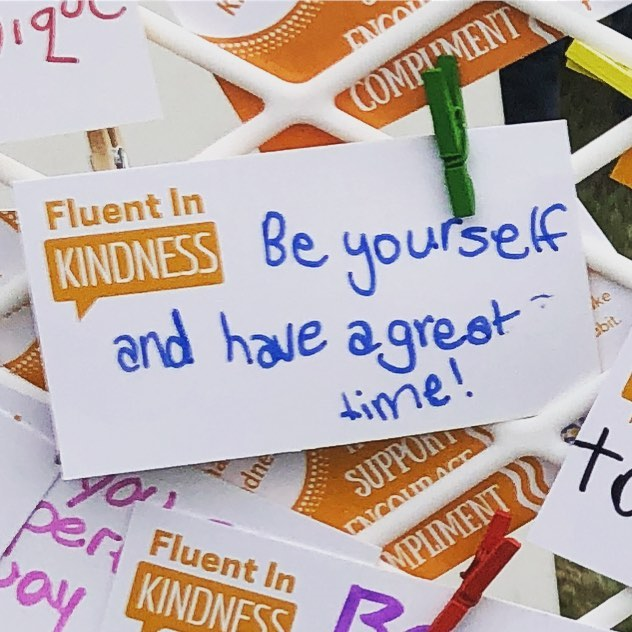 Be yourself and have a great time! #fluentinkindness