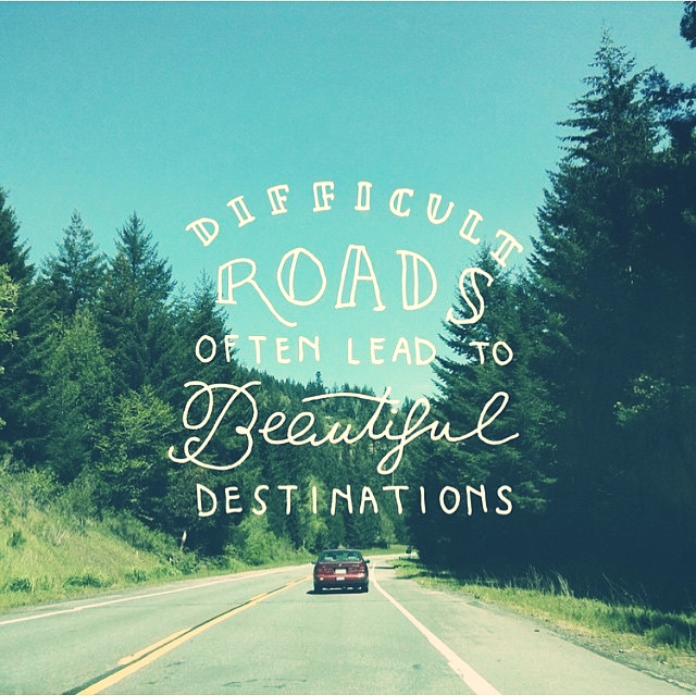 Be courageous in your curiosity to travel the road less travelled.