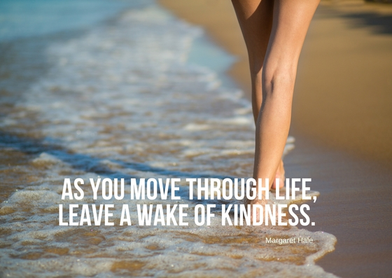 as you move throough life,leave a wake of kindness..jpg