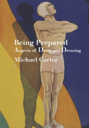 Key Course Text: Being Prepared - Aspects of Dress and DressingMichael Carter(Sydney, 2017 )