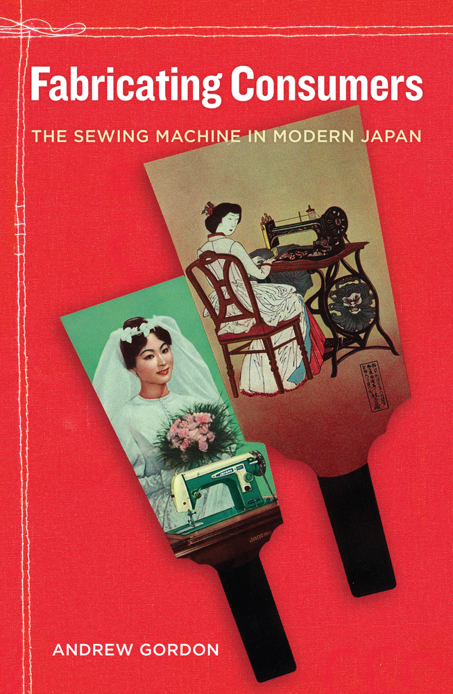 Key Course Text: Fabricating Consumers - The Sewing Machines in Modern JapanAndrew Gordon(Berkeley, 2011)