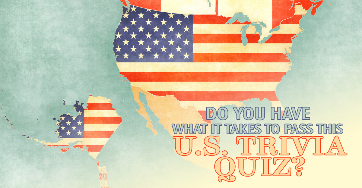 d  o you have what it takes to pass this u.s. trivia quiz?