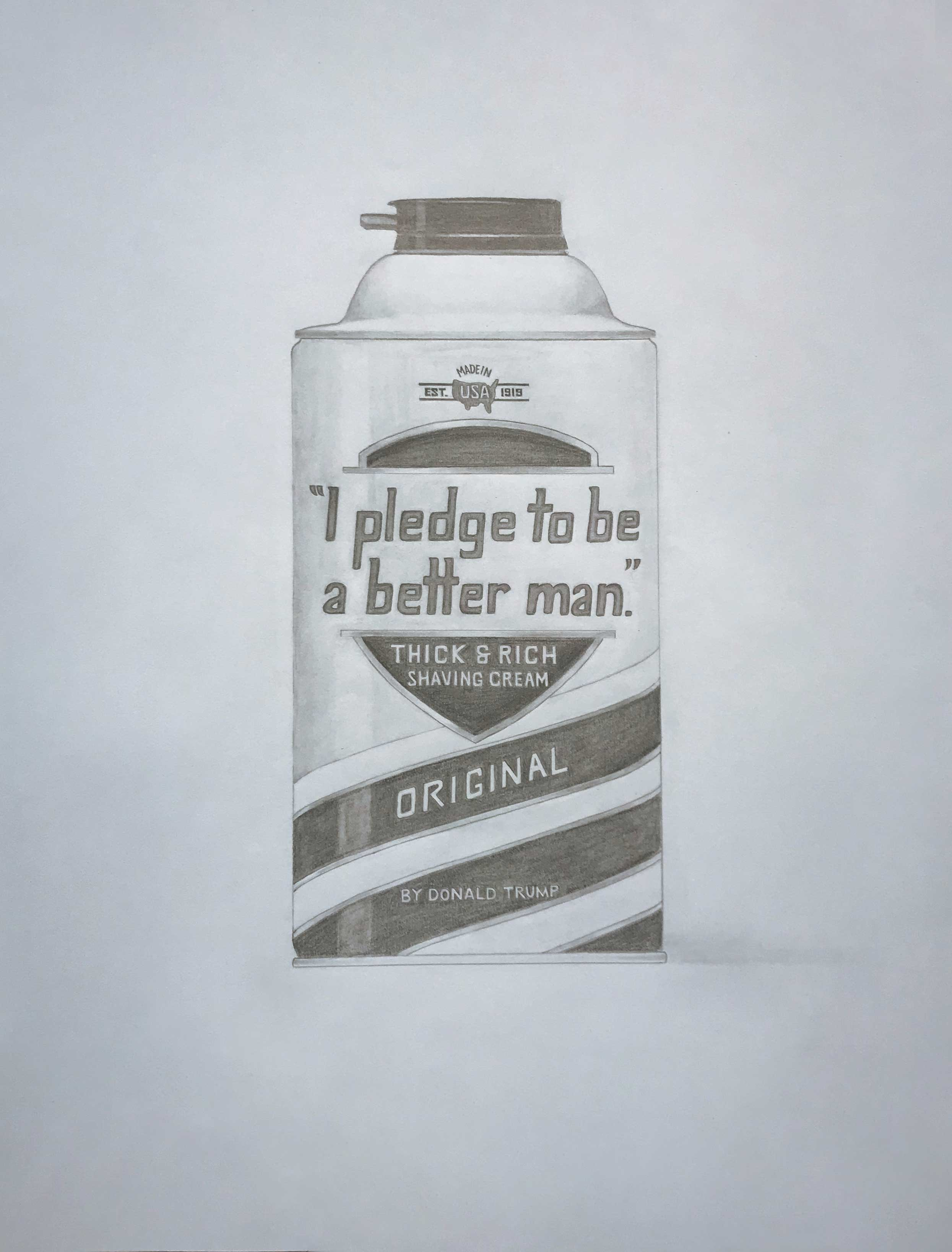"""I Pledge To Be A Better Man"" Shaving Cream by Donald Trump, U.S. President (Barbasol), graphite on paper, 25.5in x 19.5in, 2018"