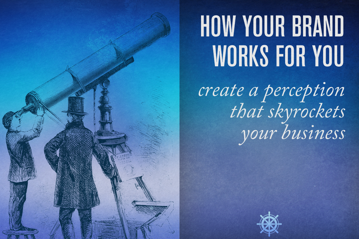 a great brand works for your business 24/7/365 - Captain's Log • 12 minute read