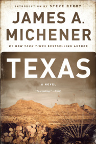 Texas by James A. Michener  Spanning four and a half centuries, James A. Michener's monumental saga chronicles the epic history of Texas, from it's Spanish roots in the age of the conquistadors to it's modern-day reputation as one of America's most affluent, diverse, and provocative states. Among his finely drawn cast of characters, emotional and political alliances are made and broken, as the loyalties established over the course of each turbulent age inevitably collapse under the weight of wealth and industry. With Michener as our guide, Texas is a tale of patriotism and statesmanship, growth and development, violence and betrayal—a stunning achievement by a literary master.