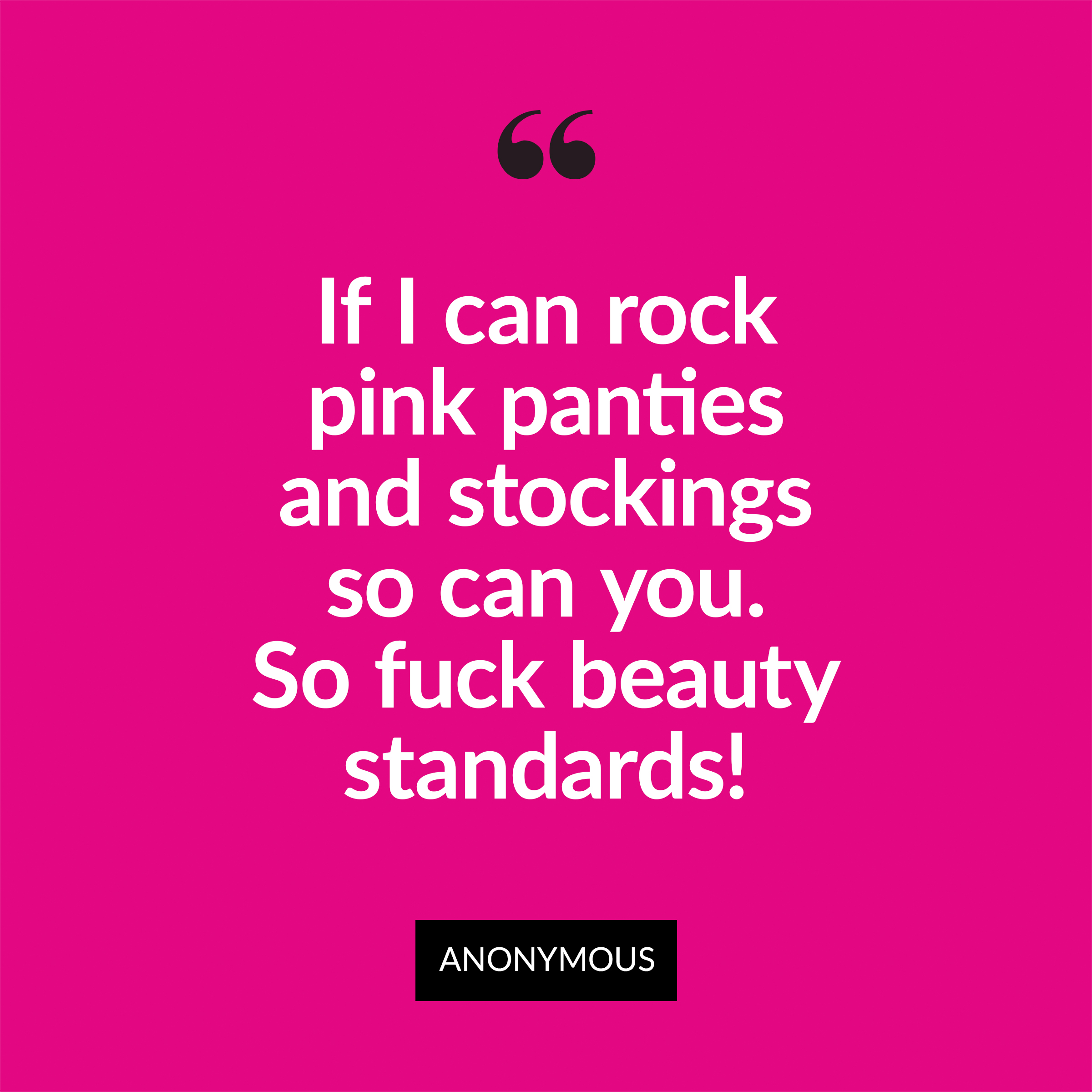 """☆ Anonymous Submission ☆   This is for the women afraid of be comfortable in their bodies or express themselves. If I can rock pink panties and stockings so can you. So fuck """"beauty standards."""" My measurements: Waist: 34"""