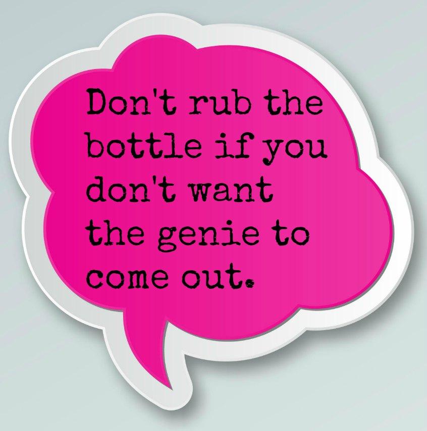 dont rub the bottle.jpg