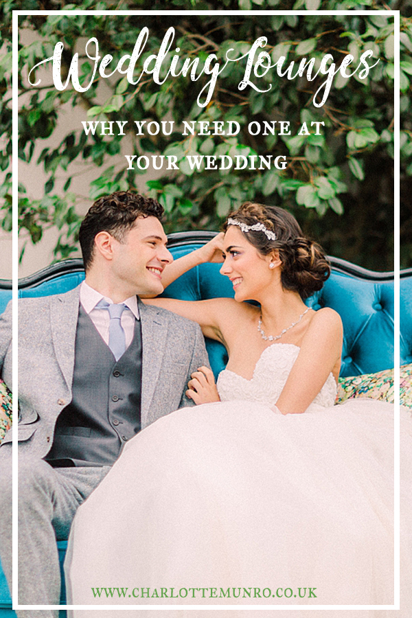 Wedding lounges - Charlotte Munro Weddings guide to why you need one copy.jpg