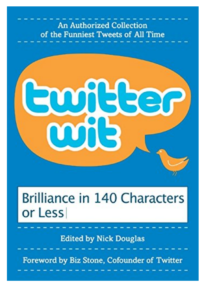 In 2009 I was featured in a book of funny tweets.