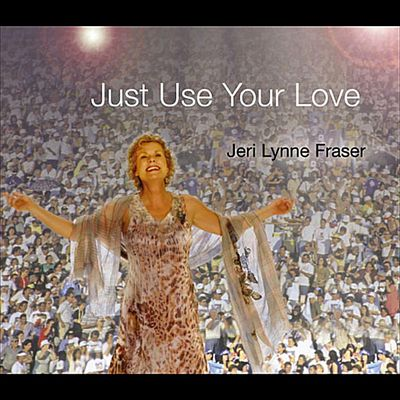 "Jeri Lynne Fraser ""Just Use Your Love 2012"