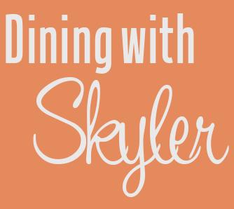 Dinning with Skyler