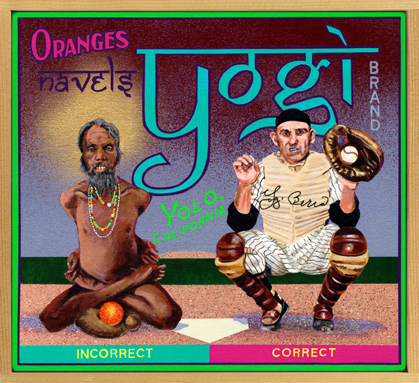 "Yogi Brand (private collection)   Many people today are still under the misapprehension that the late Lawrence Peter Berra (1925‒2015) received his nickname ""Yogi"" because of a resemblance to an eastern yoga master. He was a catcher, after all, and spent most of his playing career in a squat. No one who ever heard Berra interviewed on radio or TV would mistake him for one of elevated spirituality, so maybe his sobriquet was one of those baseball things where a player is christened with a nickname which is the exact opposite of his nature. For example, pitcher Sloppy Thurston got his nickname because he was an immaculate dresser. That sort of thing. In point of fact, however, the tag ""yogi"" had nothing to do with either. In the St. Louis neighborhood of The Hill, where Berra grew up, a ""yogi"" was a name given by kids to any eccentric, oddball or character from the area. Berra certainly fit that bill."