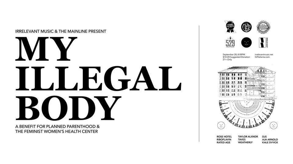 MY ILLEGAL BODY: A Benefit for Planned Parenthood & The Feminist Women's Health Center at 529 this Saturday!