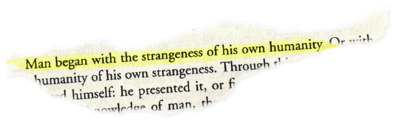 Man began with the strangeness of his own humanity
