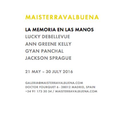 """"""" La Memoria en las Manos ,"""" Maisterravalbuena Gallery, Madrid (May 21-July 30)"""