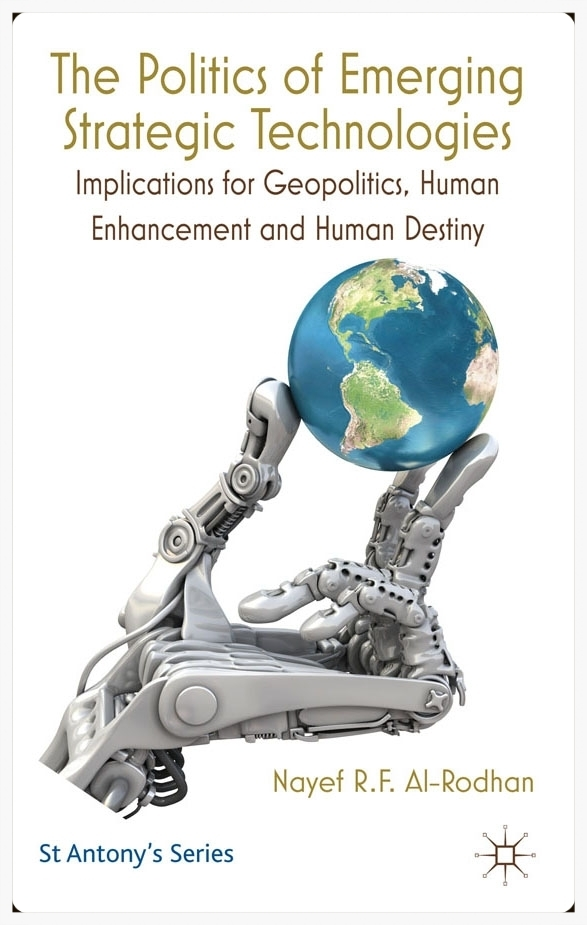 Copy of THE POLITICS OF EMERGING STRATEGIC TECHNOLOGIES: Implications for Geopolitics, Human Enhancement and Human Destiny (St Antony's Series)