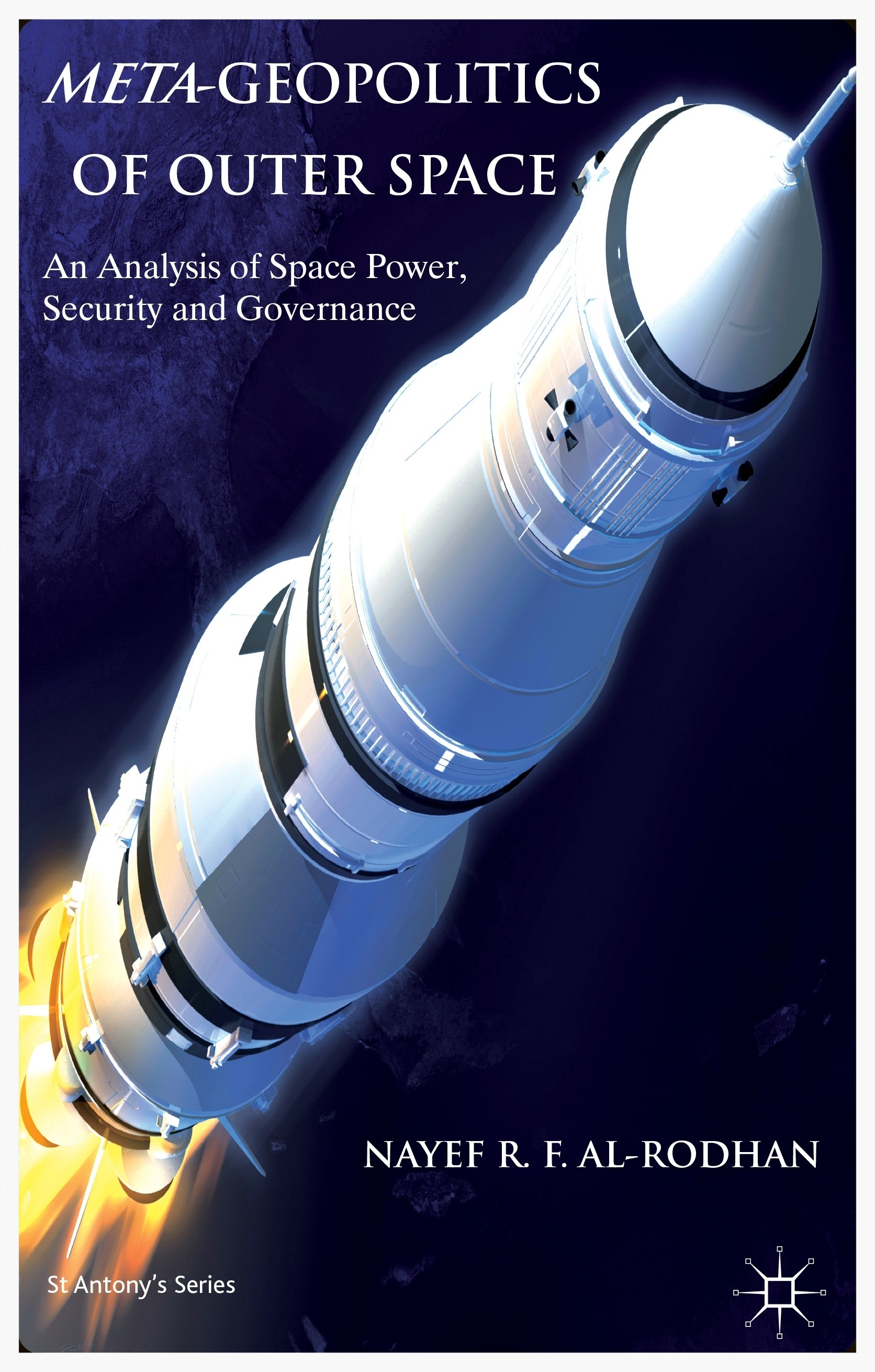 META-GEOPOLITICS OF OUTER SPACE: An Analysis of Space Power, Security and Governance (St Antony's Series)