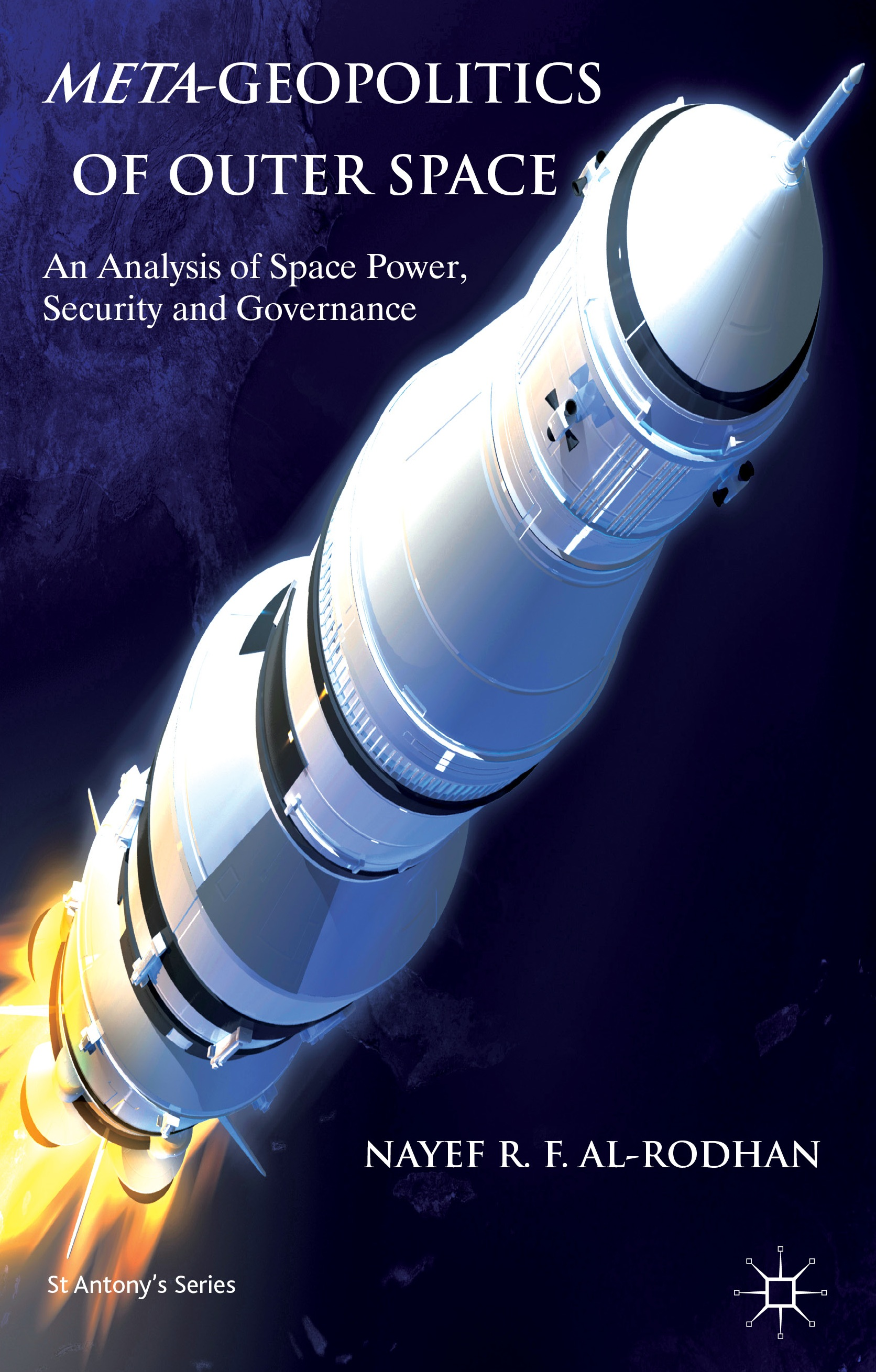META-GEOPOLITICS OF OUTER SPACE:  An Analysis of Space Power, Security and Governance. (St Antony's Series)