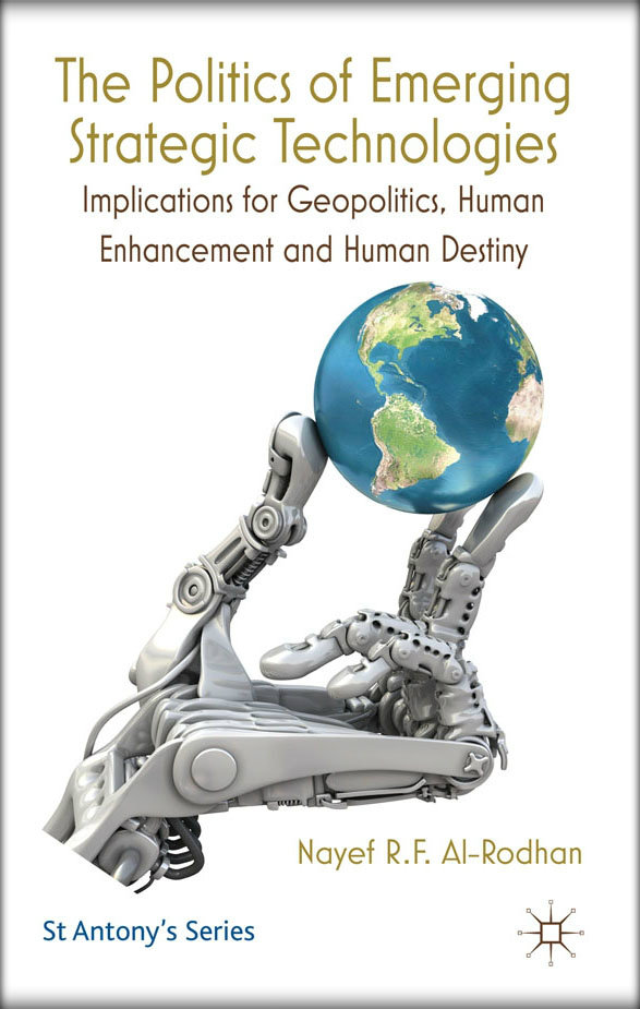 THE POLITICS OF EMERGING STRATEGIC TECHNOLOGIES:  Implications for Geopolitics, Human Enhancement and Human Destiny.  (St Antony's Series)