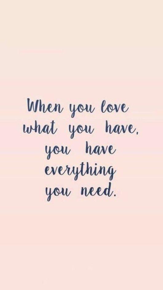 * Cuando amas aquello que tienes, tienes todo lo que necesitas