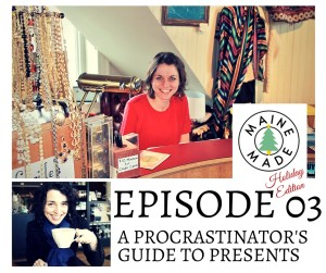 Maine Made Podcast, December 2015  See the full Gift Guide or Listen to the full podcast here