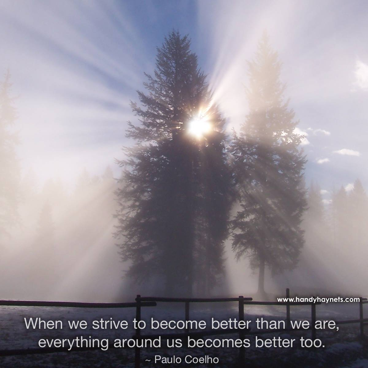 When we strive to become better than we are, everything around us becomes better too.