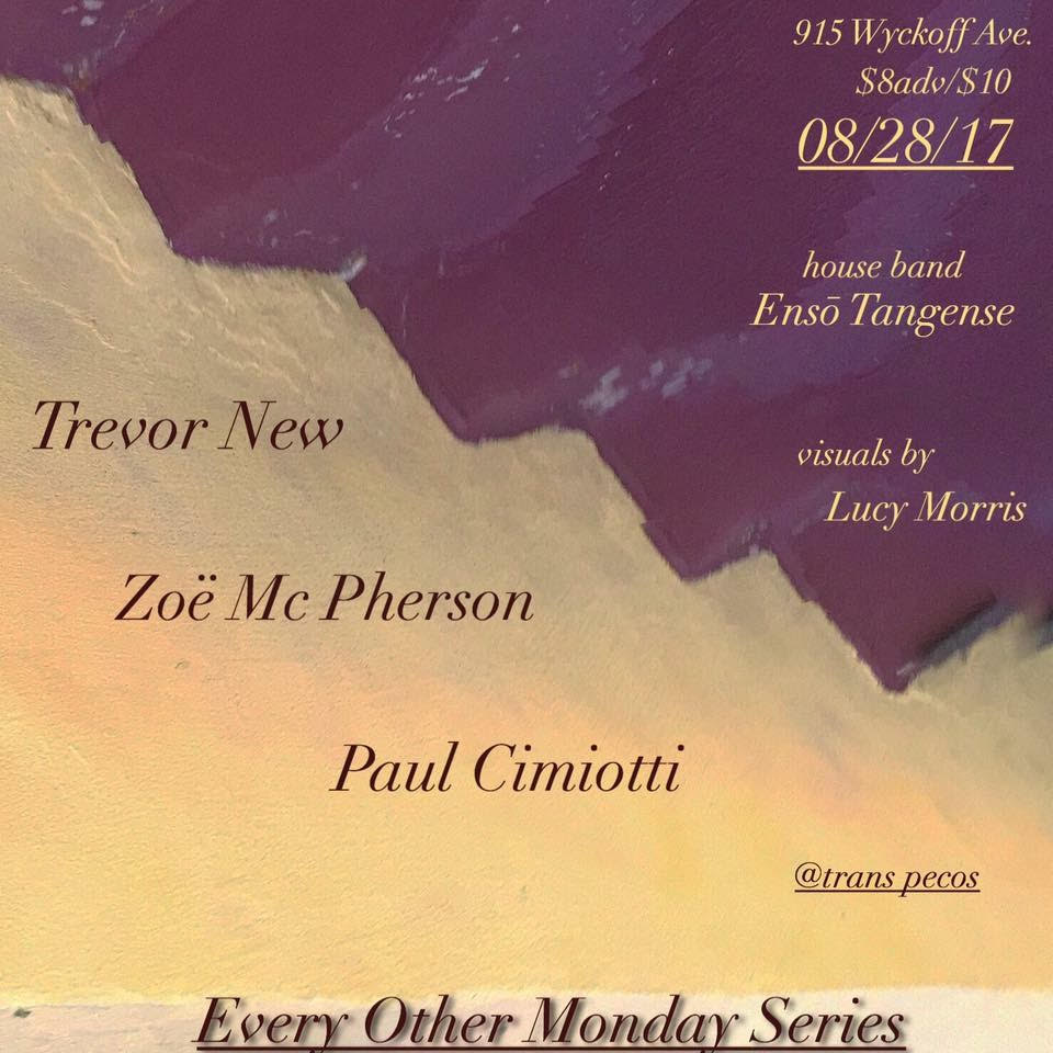 Every Other Monday Series - featuring local artists @ Trans Pecos  Paul Cimiotti  https://paulcimiotti.bandcamp.com/releases   Zoë Mc pherson  www.stringfigures.xyz   https://m.soundcloud.com/zoemcpherson/ishtar   Trevor New  http://www.trevornew.com/   and house band Enso Tangense  https://soundcloud.com/ensotangense   projections by Lucy Morris
