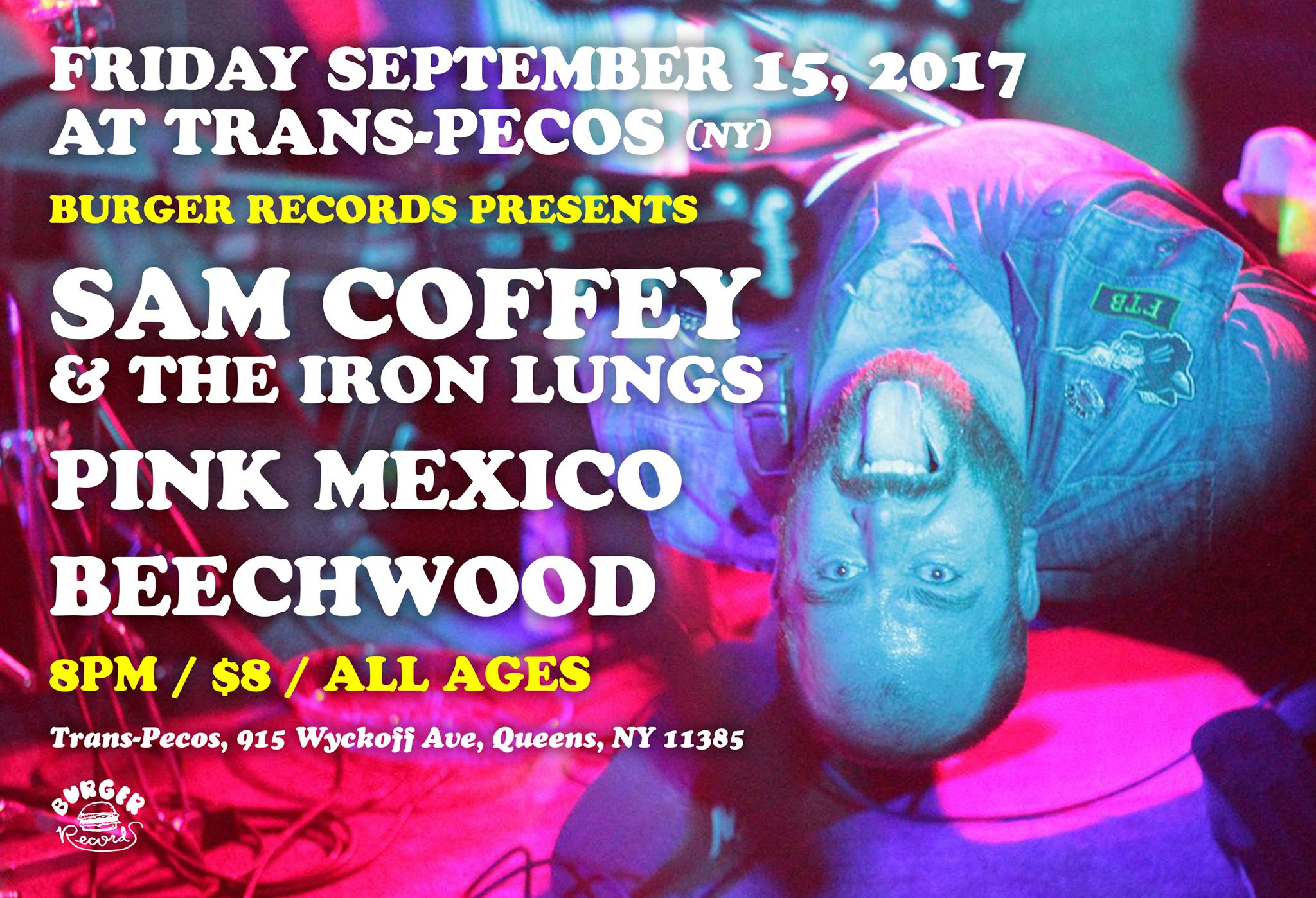 BURGER RECORDS Presents...   Sam Coffey & The Iron Lungs (Burger, Dine Alone Records)  https://samcoffeyandtheironlungs.bandcamp.com/   with  Pink Mexico & Beechwood NYC    ALL AGES $8.00 Advance $10.00 @ The Door  www.burgerrecords.com   www.thetranspecos.com