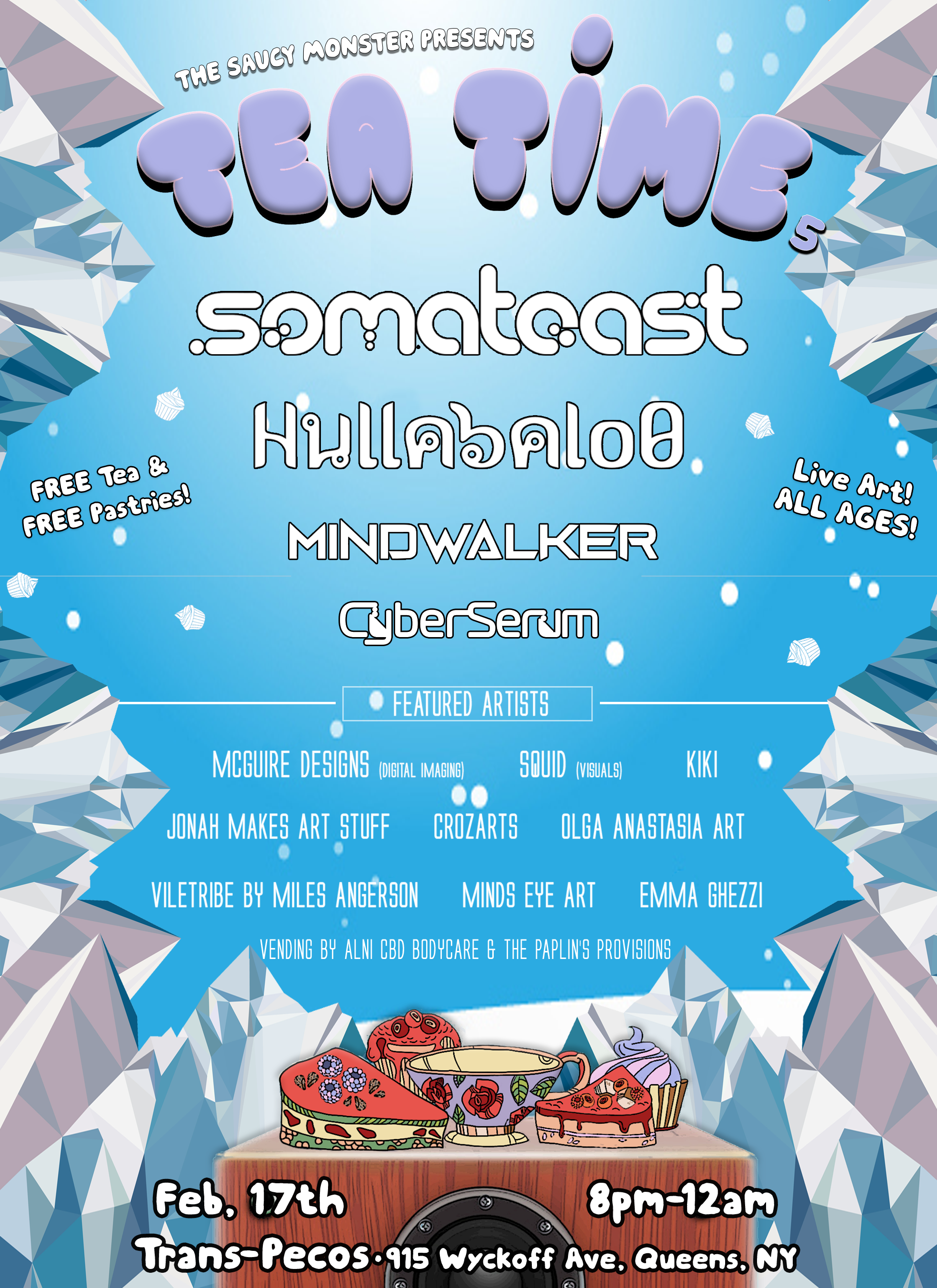 Tea Time is back but this time on a WEEKEND! The bar is back in action and we'll be working on a special drink deal for the evening🍷🍺 A perfect for your pre-game! We got a stacked lineup and jam packed artist roster for this one featuring:   Somatoast   https://soundcloud.com/somatoast    Hullabalo0   https://soundcloud.com/hullabalo0    MINDWALKER   https://soundcloud.com/mindwalkerbeats    CyberSerum   https://soundcloud.com/cyberserum   Live Artists: @squidtotheword [Visuals]  McGuire Designs [Digital Imaging] KiKi SuSS  Jonah Makes Artstuff   CROZ arts   VILE TRIBE by Miles Angerson   Olga Marie Anastasia Art   Minds eye by Ashkey Marie   Emma Ghezzi   Vending by  Alni CBD Body Care & The Paplin's Provisions