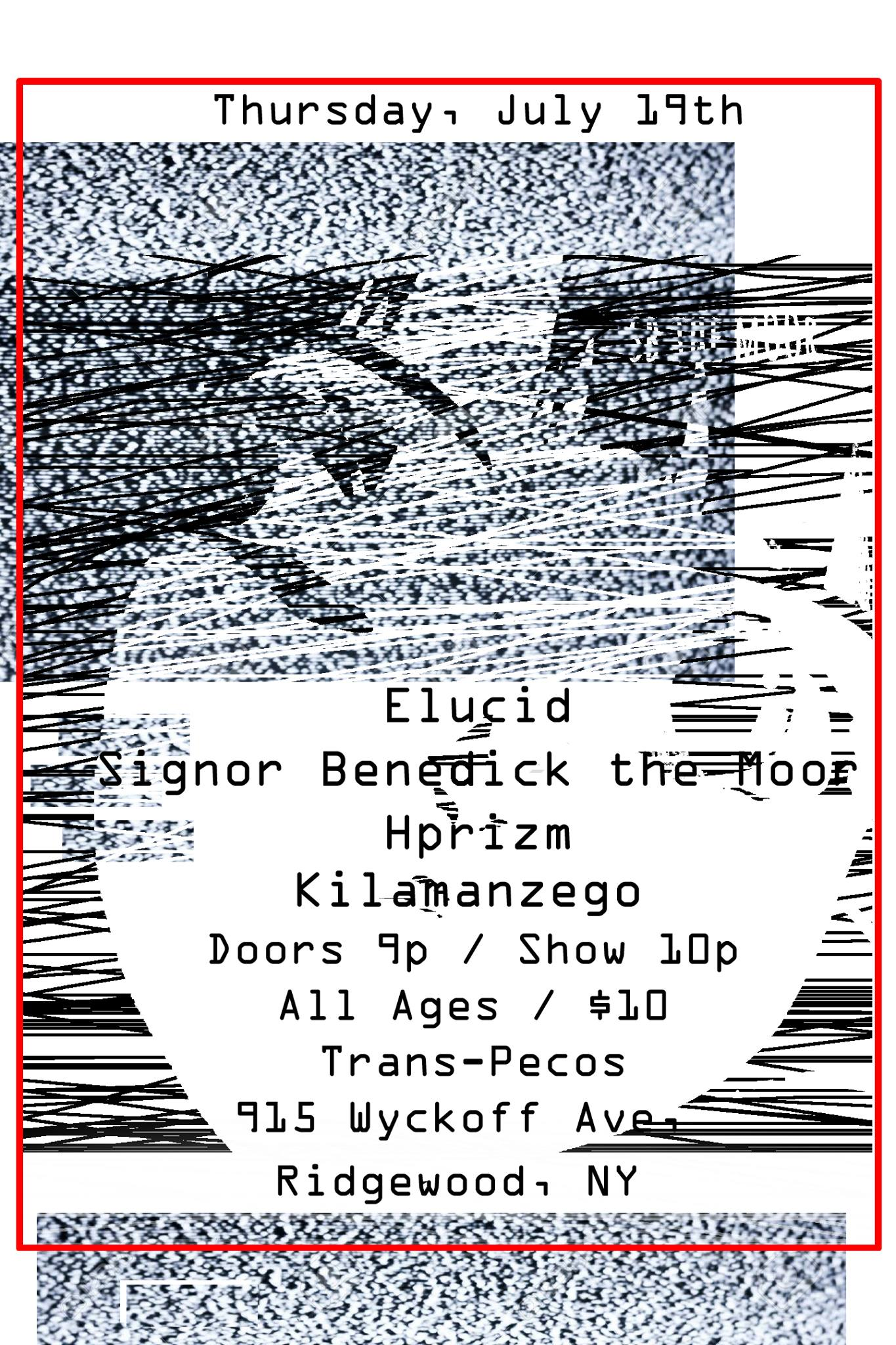 Signor Benedick the Moor is on tour and hits New York on July 19th with support from  Elucid from NY, Kilamanzego from Philly and  Hprizm/High Priest of Antipop Consortium!  ------- Music Links:  http://elucid.bandcamp.com/   https://hprizm.bandcamp.com/album/projections   https://sbthemoor.bandcamp.com/   https://kilamanzego.bandcamp.com/   ALL AGES / $10 at door / Show at 10pm Trans - Pecos: 915 Wyckoff Ave, Ridgewood, NY 11385