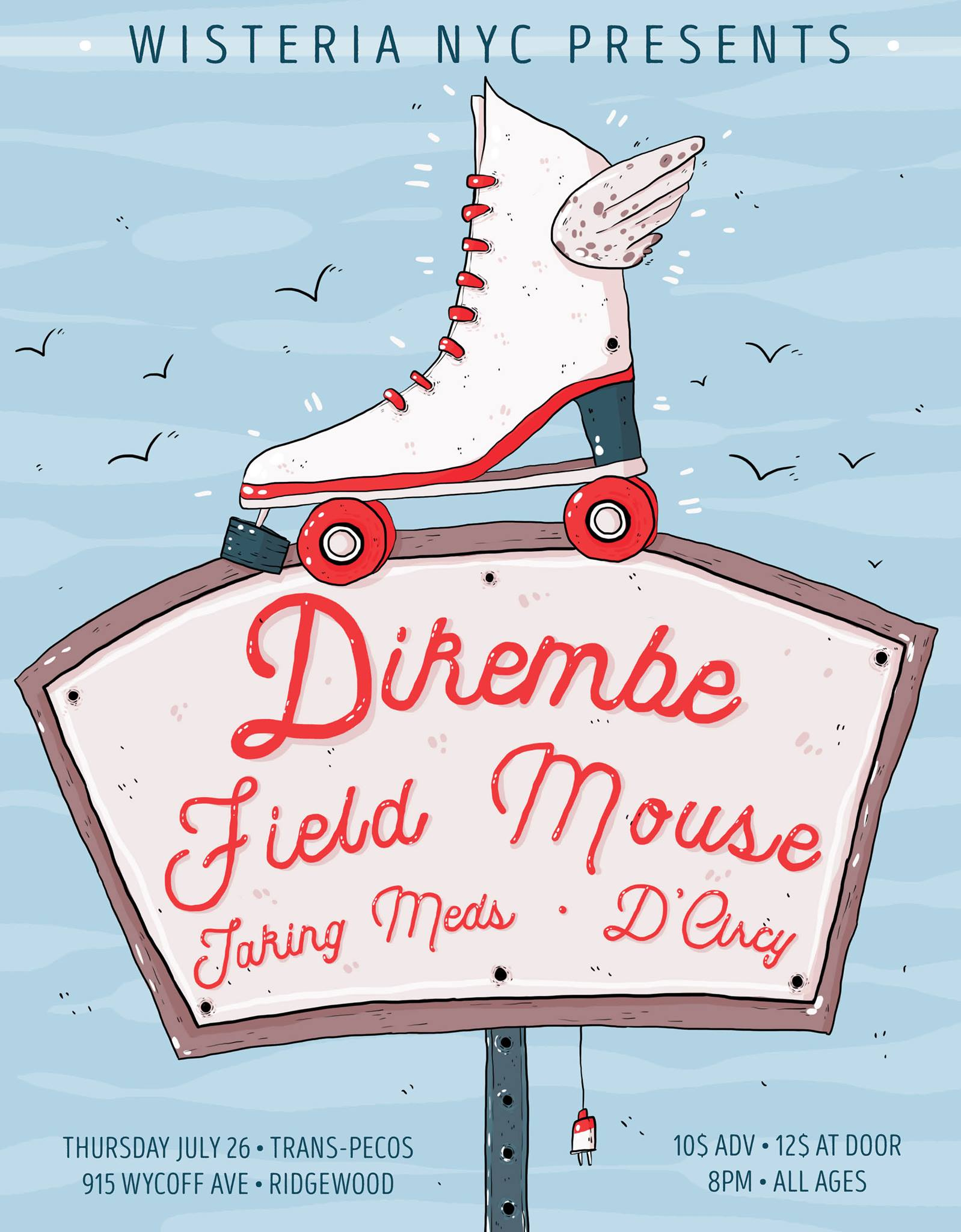 Wisteria NYC presents...   Dikembe / https://dikembe.bandcamp.com/   Field Mouse / https://fieldmouse.bandcamp.com/   Taking Meds / https://takingmeds.bandcamp.com/   d'arcy / https://darcytheband.bandcamp.com/   Thursday, July 26 8PM Doors  $10 adv / $12 DOS All Ages   Trans-Pecos  915 Wyckoff Ave, Ridgewood  Flyer by  Brittany Naundorff !