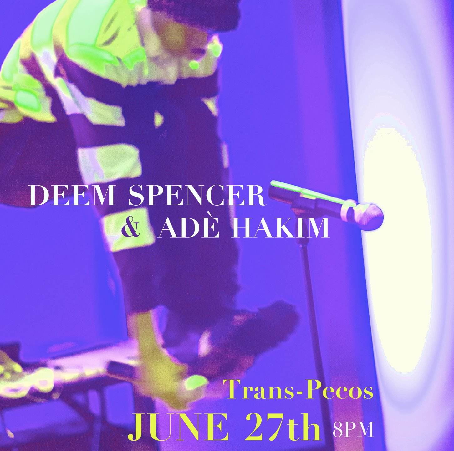 Deem Spencer & Adé Hakim at Trans-Pecos  JUNE 27TH // 8PM // All Ages Admission ; $10