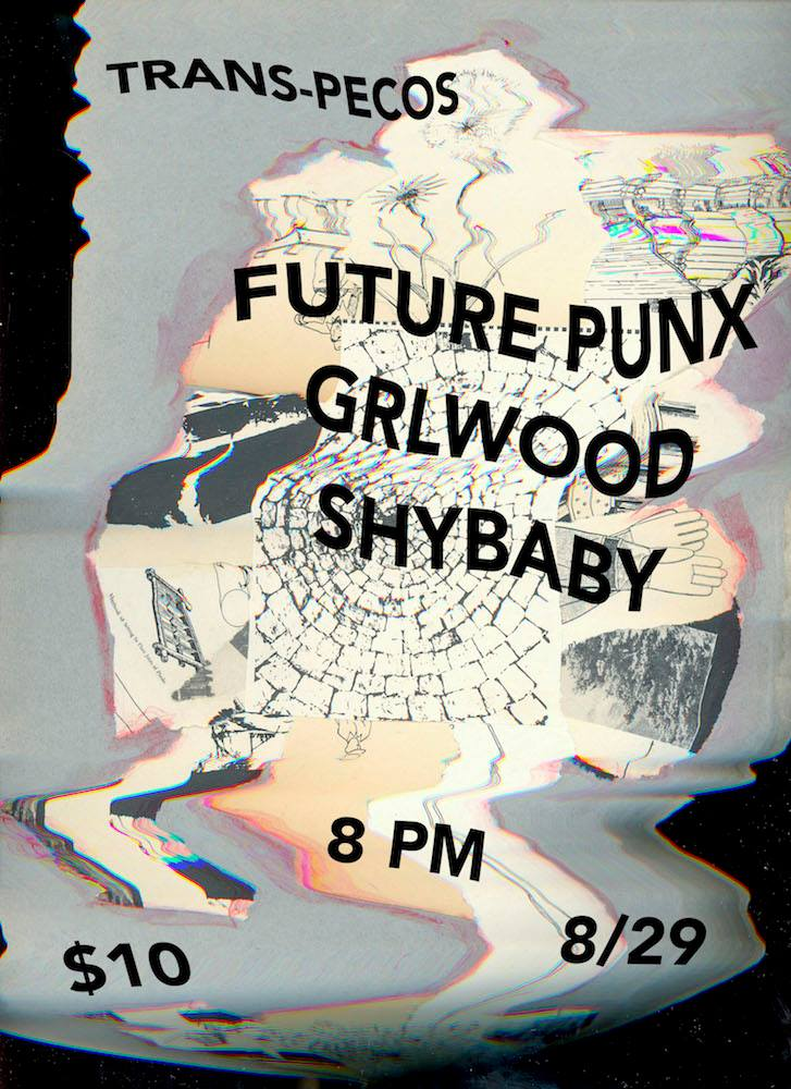 Rose Gold Presents:   FUTURE PUNX !!!  GRLwood !!  Shybaby !  Trans-Pecos 8PM, $10  See you there~