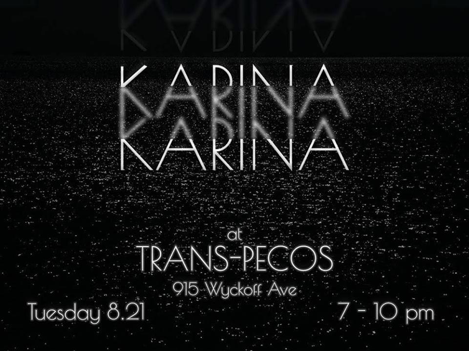 Karina   ALL AGES | 7PM | $10 915 WYCKOFF AVE RIDGEWOOD NY L to Halsey / L and M to Myrtle Wyckoff