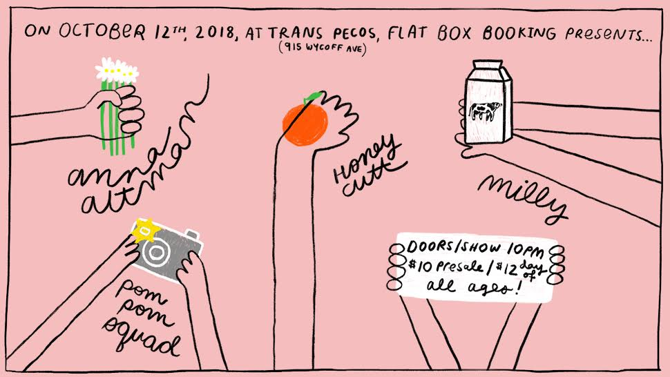 FlatBox x  Trans-Pecos Present   Anna Altman  Honey Cutt   Milly (members  Furnsss )  Pom Pom Squad   10.12 | ALL AGES | 10PM | $10/12 915 WYCKOFF AVE RIDGEWOOD NY L to Halsey / L and M to Myrtle Wyckoff