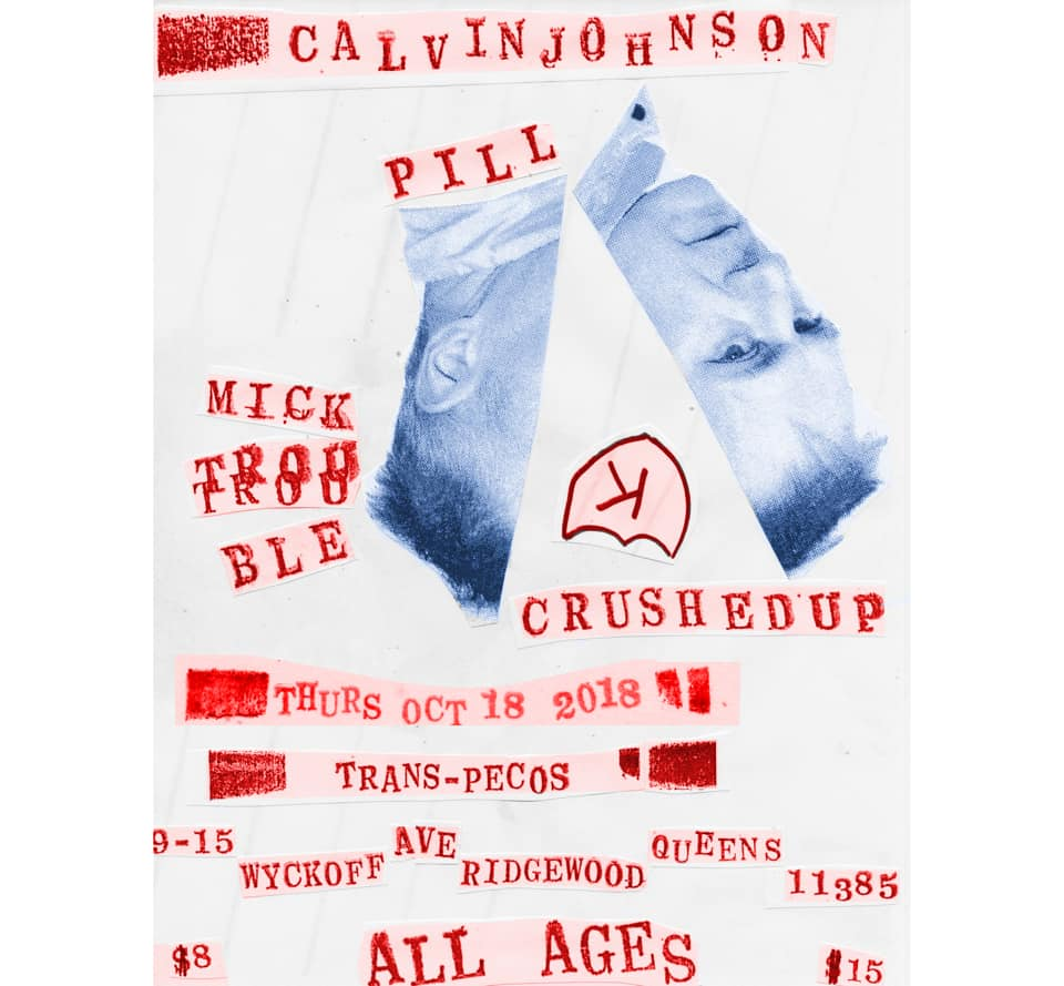 Trans-Pecos & Sasha Lord present:   Calvin Johnson  PILL Mick Trouble Crushed Up   Doors at 8:00. Bands at 8:30. All Ages. $10-12  915 WYCKOFF AVE RIDGEWOOD NY  L to Halsey / L and M to Myrtle Wyckoff
