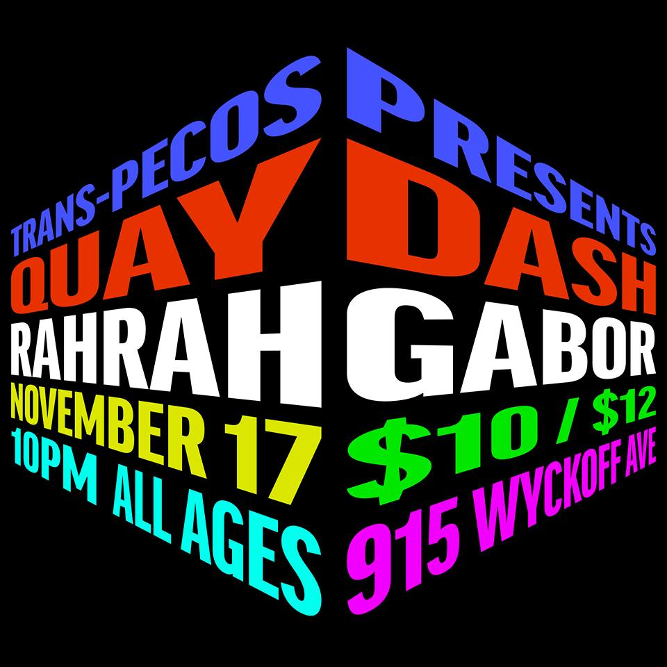Trans-Pecos  Presents:   Quay Dash   Rahrah Gabor   11.17   10pm   $10/12   All Ages