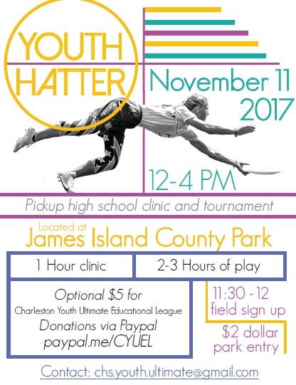 Come see what it's all about! - CHARLESTON, SC (Nov. 11, 2017)- The Charleston Youth Ultimate Educational League (CYUEL) will host an ultimate frisbee skills clinic on Nov. 11 from 12 to 4pm for all interested athletes between the ages of 13 and 18 at James Island County Park. The clinic is open to children of all skill levels and will accept any child within the age group in the Charleston area. Drills will be taught by local high school and college coaches, teachers, and seasoned players including some from the professional league, the American Ultimate Disc League (AUDL, http://theaudl.com/ ).The event will last four hours starting at 12pm and ending at 4pm, with registration beginning at 11:30am. The location is the Stono Shelter at James Island County Park, 871 Riverland Drive, Charleston, SC 29412. It will include skills stations, games, and demonstrations from the event's coaches. While the event requires no signup fee, CYUEL will accept donations, suggested at $5 and up, for participation in the event. Click HERE to register!