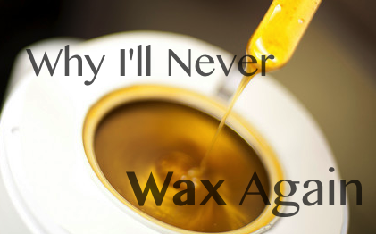 Why I'll Never Wax Again etherealauraspa.com/blog