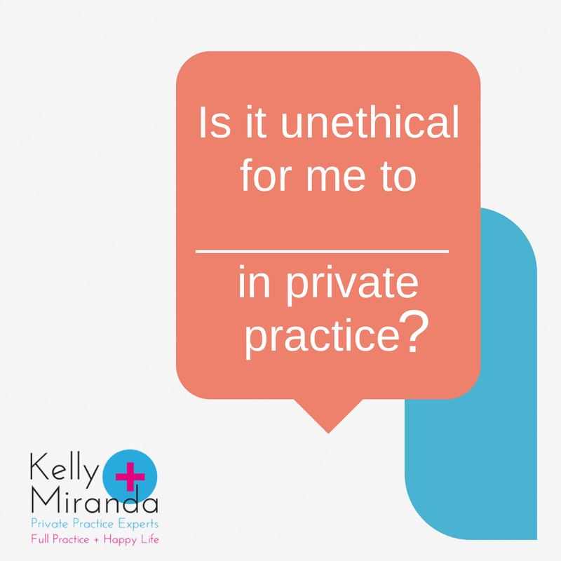 is it unethical for me to... in private practice?