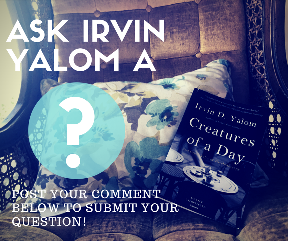 Post your questions for Irvin D. Yalom in the comments section below
