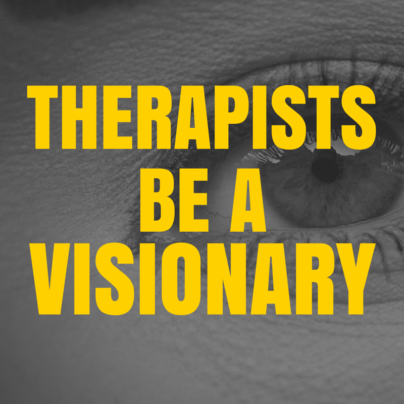 Therapists: Be a visionary
