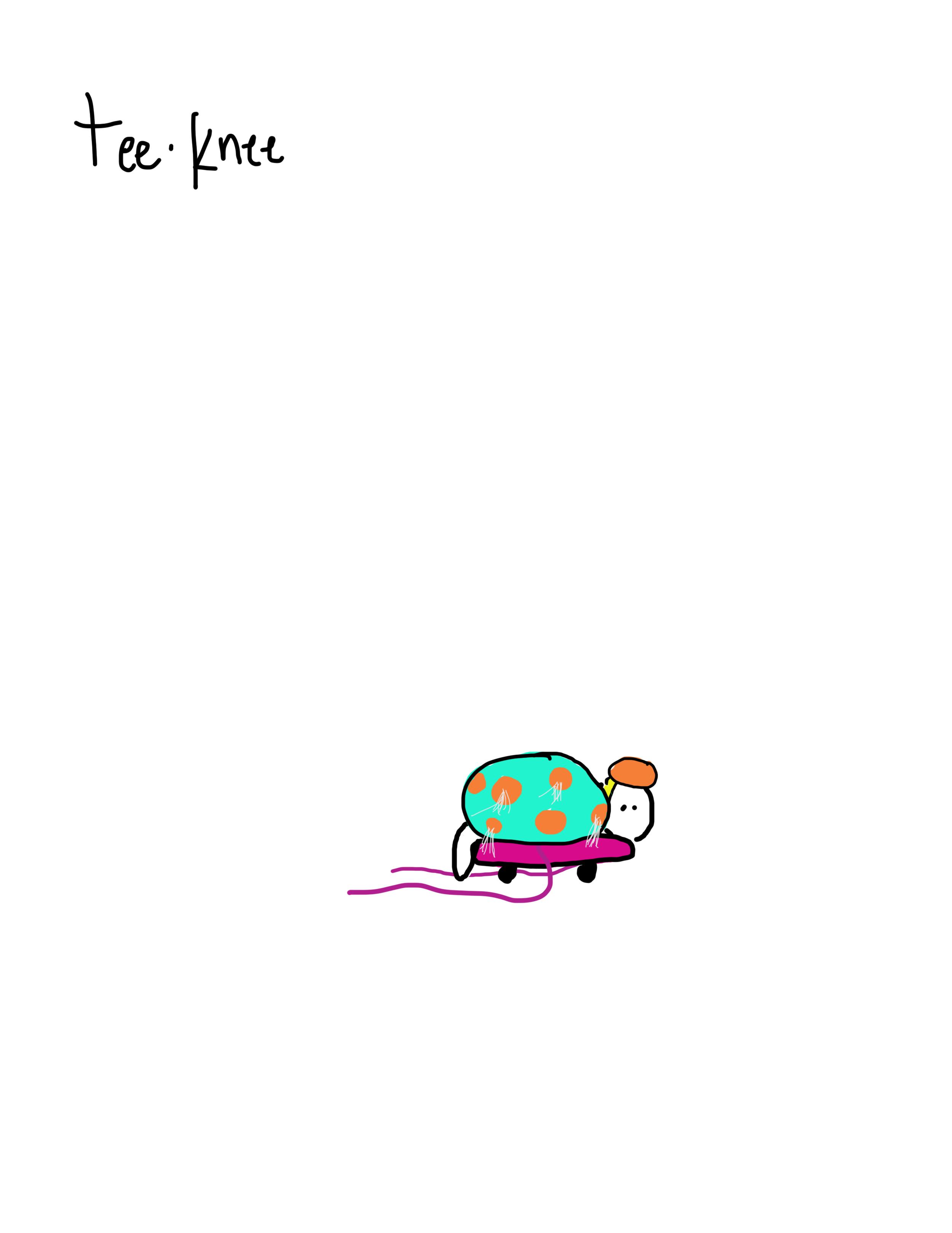 tee•knee (sketch)