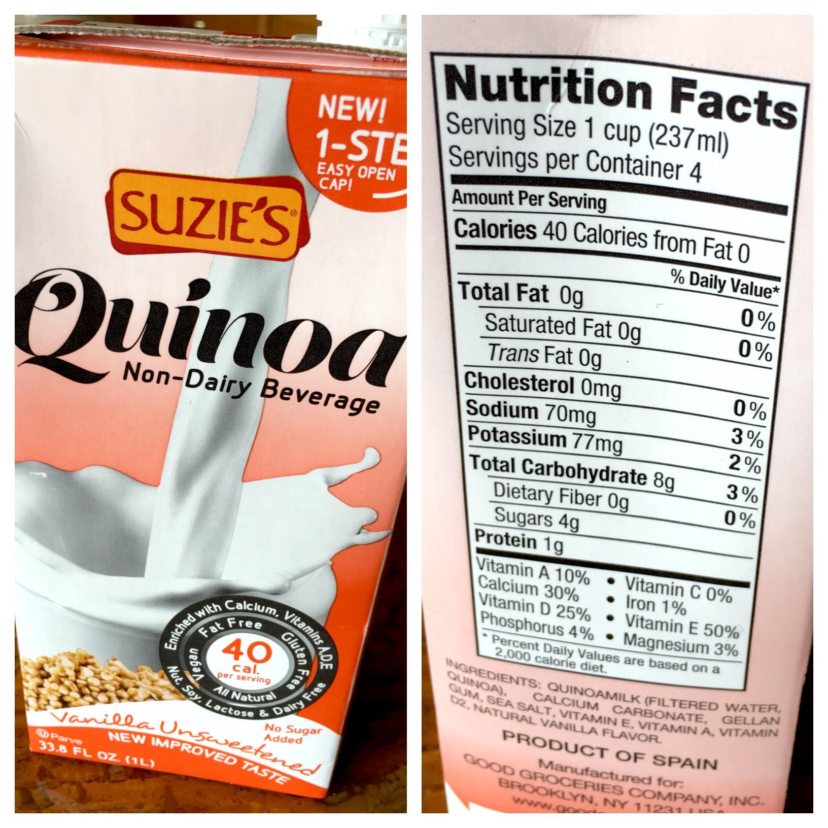 Suzie's Quinoa vanilla unsweetened Milk: 40 CALORIES (0 FAT), 4G SUGAR, 1G PROTEIN, 70G   SODIUM, 8G Carbs  , VIT E 50%