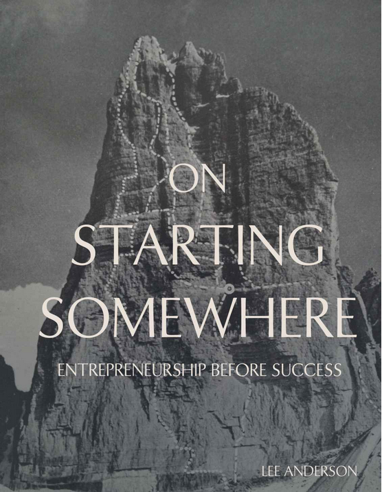 On Starting Somewhere: Entrepreneurship before Success by Lee Anderson of Starkweather