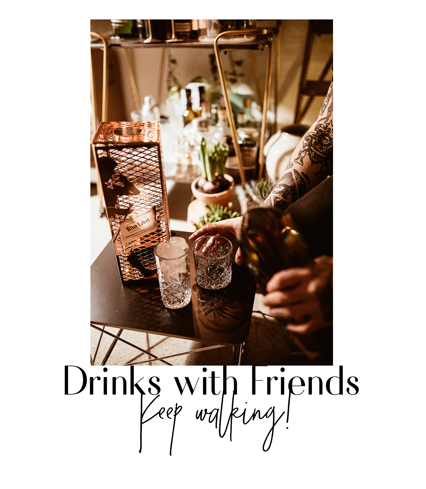 Drinks with Friends: Keep walking!