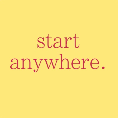 start anywhere